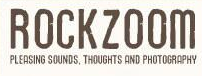 Rockzoom Magazine - Pleasing Sounds, Thoughts and Photography